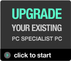 Upgrade your existing PC Specialist PC